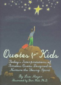 Quotes for Kids: Today's Interpretations of Timeless Quotes Designed to Nurture the Young Spirit - Lisa Meyer