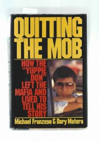 "Quitting the Mob: How the ""Yuppie Don"" Left the Mafia and Lived to Tell His Story - Michael Franzese, Dary Matera"