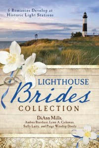 The Lighthouse Brides Collection: 6 Romances Develop at Historic Light Stations - Andrea Boeshaar, Lynn A. Coleman, Sally Laity, DiAnn Mills