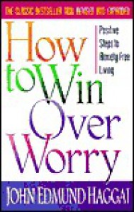 How to Win Over Worry - John Haggai