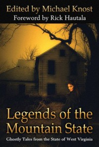 Legends of the Mountain State - Bev Vincent, Thomas F. Monteleone, Trent Walters, Scott Nicholson, Joseph Nassise, Tim Waggoner, Kealan Patrick Burke, Mark Justice, Jude-Marie Green, Michael Knost, Brian J. Hatcher, Marta Muvosh, G. Cameron Fuller, Michael M. Hughes