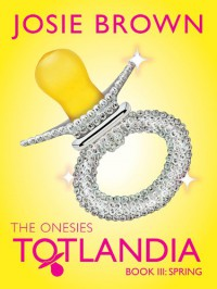 Totlandia: The Onesies, Book 3 - Josie Brown