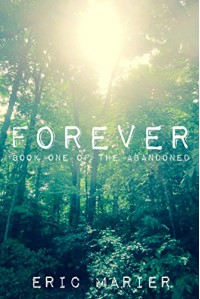 Forever: Book One of The Abandoned - Eric Marier