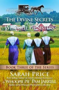 The Divine Secrets of the Whoopie Pie Sisters: Book Three - Sarah Price, Whoopie Pie Pam Jarrell