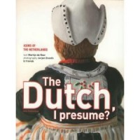 The Dutch I Presume? Icons Of The Netherlands - Martijn de Rooi, Jurjen Drenth,  et al