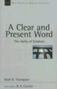 A Clear and Present Word: The Clarity of Scripture (New Studies in Biblical Theology) - Mark D. Thompson