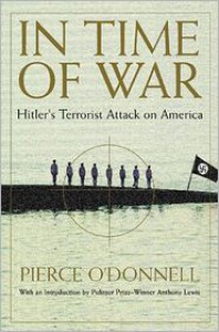 In Time Of War: Hitler's Terrorist Attack On America - Pierce O'Donnell, Anthony  Lewis