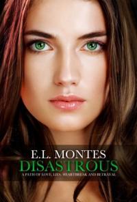 Disastrous (Disastrous, #1) - E.L. Montes