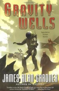 Gravity Wells: Speculative Fiction Stories - James Alan Gardner