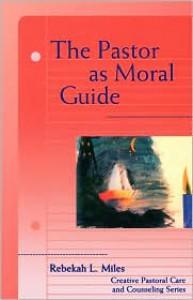 Pastor as Moral Guide - Rebekah Miles