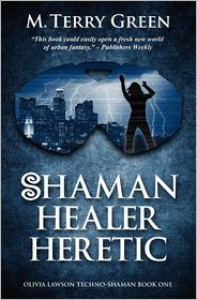 Shaman, Healer, Heretic: An Olivia Lawson, Techno-Shaman Novel - M. Terry Green