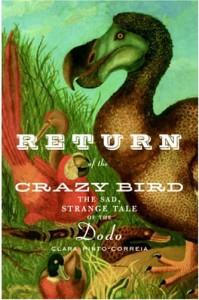 Return of the Crazy Bird: The Sad, Strange Tale of the Dodo - Clara Pinto-Correia