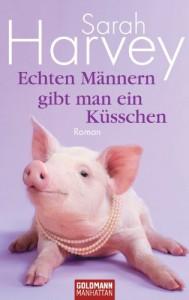 Echten Männern gibt man ein Küsschen: Roman (German Edition) - Sarah Harvey