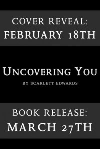 Uncovering You (Uncovering #1) - Scarlett Edwards