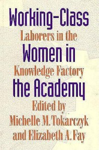 Working-Class Women in the Academy: Laborers in the Knowledge Factory - Michelle M. Tokarczyk