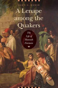 A Lenape among the Quakers: The Life of Hannah Freeman - Dawn G Marsh