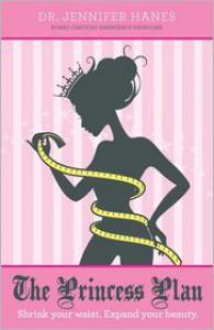 The Princess Plan: Shrink Your Waist. Expand Your Beauty. - Jennifer Hanes