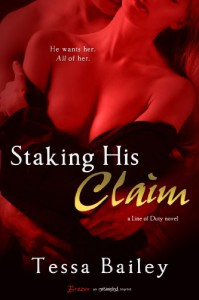 Staking His Claim (A Line of Duty Novel) (Entangled Brazen) - Tessa Bailey