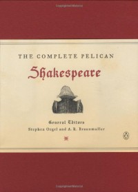 The Complete Pelican Shakespeare - Stephen Orgel, A.R. Braunmuller, William Shakespeare