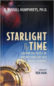 Starlight and Time: Solving the Puzzle of Distant Starlight in a Young Universe - Russell Humphreys