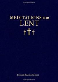 Meditations for Lent - Jacques Baenigne Bossuet, Bishop Jacques-Bénigne Bossuet, Christopher O Blum