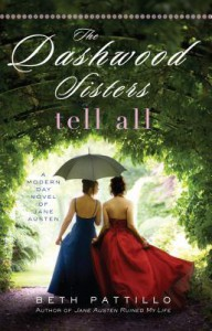 The Dashwood Sisters Tell All: A Modern Day Novel of Jane Austen - Beth Pattillo