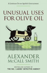 Unusual Uses for Olive Oil: A Professor Dr von Igelfeld Entertainment Novel (4) (Professor Dr Moritz-Maria Von Igelfeld) - Alexander McCall Smith