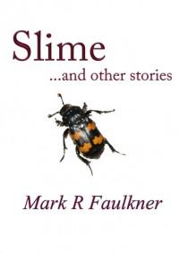 Slime and other stories - Mark R. Faulkner