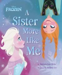 Frozen A Sister More Like Me - 'Disney Book Group',  'Barbara Jean Hicks'