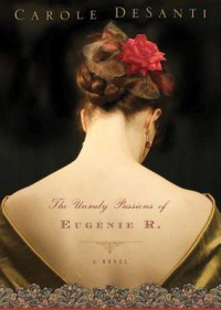 The Unruly Passions of Eugenie R. - Carole DeSanti, Kate Reading