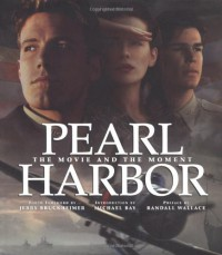 Pearl Harbor: The Movie and the Moment - Jerry Bruckheimer, Randall Wallace
