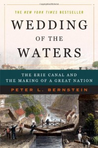 Wedding of the Waters: The Erie Canal and the Making of a Great Nation - Peter L. Bernstein