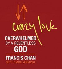 Crazy Love (Miniature Edition): Overwhelmed by a Relentless God - Francis Chan, Danae Yankoski