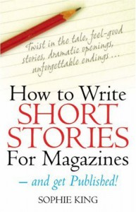 How to Write Short Stories for Magazines - And Get Published! - Sophie King