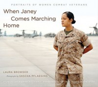When Janey Comes Marching Home: Portraits of Women Combat Veterans - Sascha Pflaeging, Laura Browder