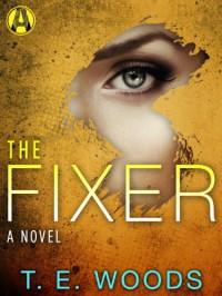 The Fixer: A Justice Novel - T.E. Woods