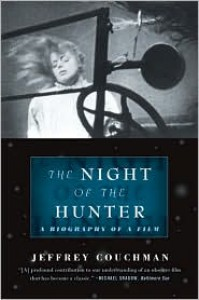 The Night of the Hunter: A Biography of a Film - Jeffrey Couchman