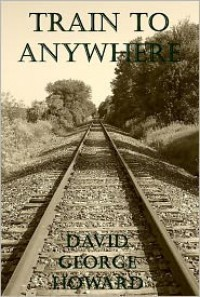 Train to Anywhere - David George Howard