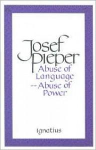 Abuse of Language Abuse of Power - Josef Pieper, Lothar Krauth