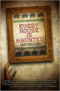 Every House Is Haunted - Ian Rogers
