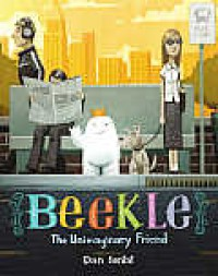 The Adventures of Beekle: The Unimaginary Friend - Dan Santat