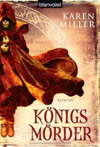 Königsmörder (Königsmacher, Königsmörder, #2) - Karen Miller, Michaela Link