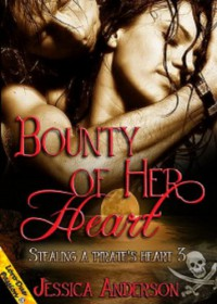 Bounty Of Her Heart (Stealing a Pirate's Heart, #3) - Jessica   Anderson