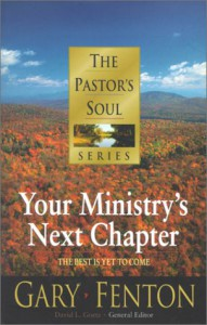 The Pastor's Soul Series No 8: Your Ministry's Next Chapter (Pastors Soul) - Gary Fenton