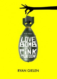 Love Bomb and the Pink Platoon - Ryan Gielen