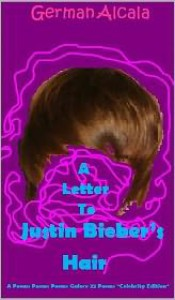 A Letter To Justin Bieber's Hair - German Alcala