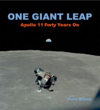 One Giant Leap: Apollo 11 Forty Years on - Piers Bizony