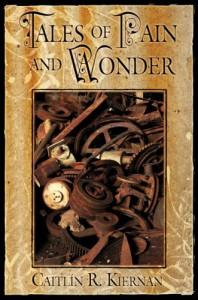 Tales of Pain and Wonder - Caitlín R. Kiernan