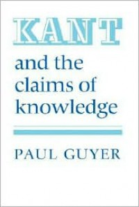 Kant and the Claims of Knowledge - Paul Guyer