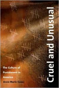 Cruel and Unusual: The Culture of Punishment in America - Anne-Marie Cusac